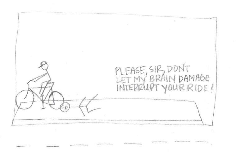 Please, Sir, don't let my brain damage interrupt your ride!
